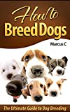 How to Breed Dogs: The Ultimate Guide to Dog Breeding