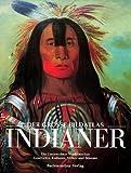 Der große Bildatlas Indianer. Die Ureinwohner Nordamerikas. Geschichte, Kulturen, Völker und Stämme