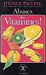 Abusez des vitamines ! par Pauling