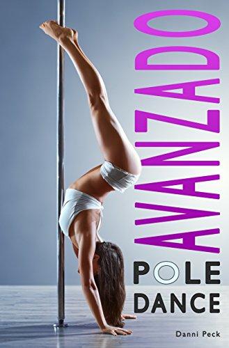 Pole Dance Avanzado: Para Fitness y Diversión (Baile de Tubo nº 3) por Danni Peck