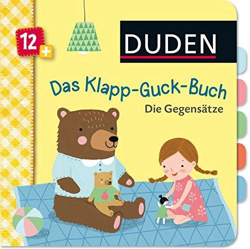 Duden 12+: Das Klapp-Guck-Buch: Die Gegensätze: ab 12 Monaten (DUDEN Pappbilderbücher 12+ Monate)
