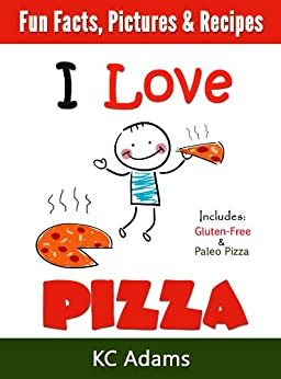 I Love Pizza: A Family Book with Fun Facts, Pictures & Yummy Pizza Recipes (English Edition) par [Adams, KC]