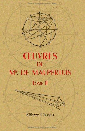 Oeuvres de Mr. de Maupertuis, Tome 2 par Pierre Louis Moreau de Maupertuis