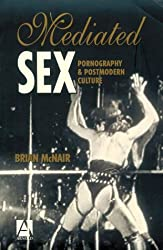 Mediated Sex: Pornography and Postmodern Culture (Hodder Arnold Publication)