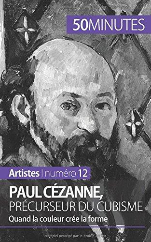 Paul Cézanne, précurseur du cubisme: Quand la couleur crée la forme par Delphine Gervais De Lafond