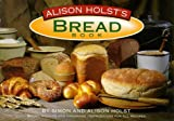 Alison Holst's Bread Book: Bread Machine and Handmade Instructions
