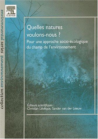 Quelles natures voulons-nous ? : Pour une approche socio-écologique du champ de l'environnement par Christian Lévêque