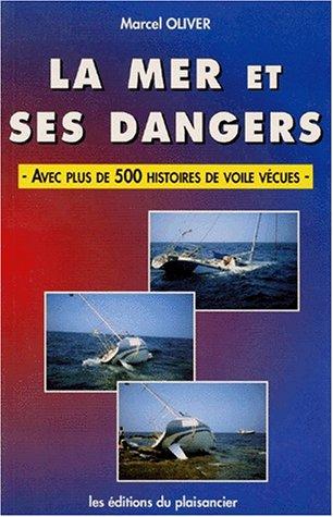 La mer et ses dangers : Avec plus de 500 histoires de voile vécues