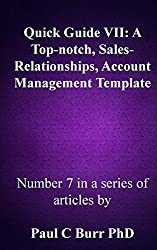 Quick Guide VII - A Top-notch, Sales-Relationships, Account Management Template: Volume 7 (Quick guides to Business) by Paul C Burr PhD (2015-01-13)