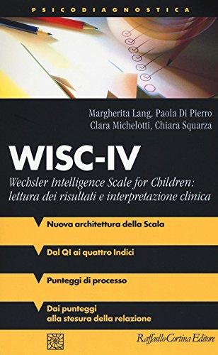 WISC-IV Wechsler Intelligence Scale for Children: lettura dei risultati e interpretazione clinica