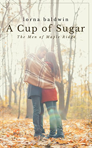 A Cup of Sugar: A Small Town, Single Dad Romance (Men of Maple Ridge Book 1) (English Edition) Ridge Cup