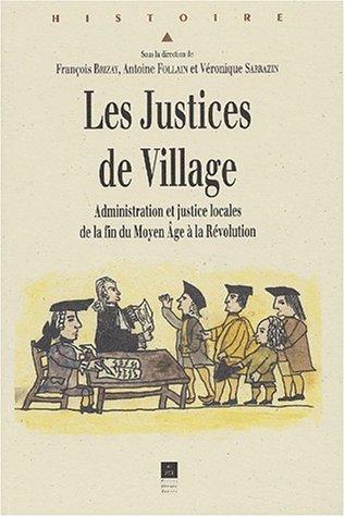 Les Justices de Village. Administration et justice locales de la fin du Moyen Âge à la Révolution, Actes du colloque d'Angers des 26 et 27 octobre 2001