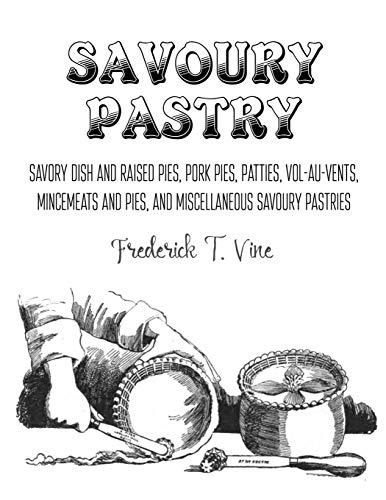 Savoury Pastry: Savoury Dish and Raised Pies, Pork Pies, Patties, Vol-au-Vents, Mincemeat and Pies, and Miscellaneous Savoury Pastries Pie Vent