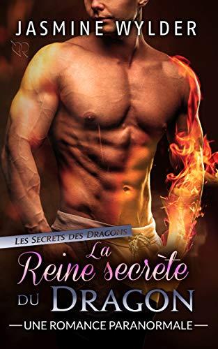 La Reine secrète du Dragon: Une Romance Paranormale (Les Secrets des Dragons t. 5) par