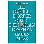 111 Düsseldorfer Orte, die man gesehen haben muss: Reiseführer