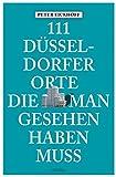 111 Düsseldorfer Orte, die man gesehen haben muss: Reiseführer - Peter Eickhoff
