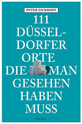 111 Düsseldorfer Orte die man gesehen haben muss: Das ganz andere Düsseldorf