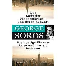 Das Ende der Finanzmärkte - und deren Zukunft: Die heutige Finanzkrise und was sie bedeutet