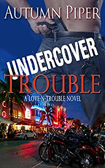 Undercover Trouble (Love-n-Trouble Book 4) by [Piper, Autumn]