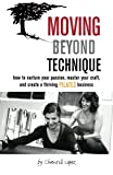 Moving Beyond Technique: How To Nurture Your Passion, Master Your Craft, and Create a Thriving Pilates Business