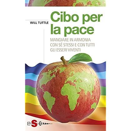 Cibo Per La Pace: Mangiare In Armonia Con Sé Stessi E Cn Tutti Gli Esseri Viventi