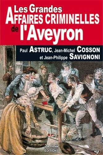 Les grandes affaires criminelles de l'Aveyron par Paul Astruc