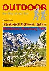 Frankreich Schweiz Italien: Montblanc-Rundweg TMB (Der Weg ist das Ziel)