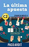 Spanish Novels: Short Stories for High Advanced Learners C2 - Grow Your Vocabulary and Learn Spanish While Having Fun! (La última apuesta) (Spanish Edition)