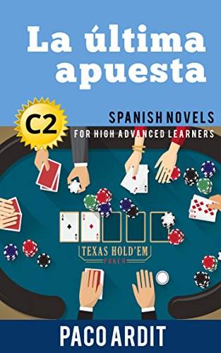 Spanish Novels: Short Stories for High Advanced Learners C2 - Grow Your Vocabulary and Learn Spanish While Having Fun! (La última apuesta) por Paco Ardit