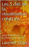 Telecharger Livres Les 5 cles de la visualisation creatrice pour atteindre le bonheur et le succes (PDF,EPUB,MOBI) gratuits en Francaise