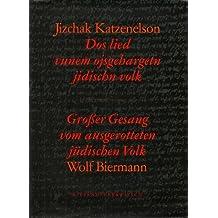 Grosser Gesang vom ausgerotteten jüdischen Volk: Nach : Jizchak Katzenelson, Dos lied vunem ojsgehargetn jidischn Volk