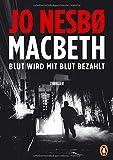 Macbeth: Blut wird mit Blut bezahlt. Thriller - Internationaler Bestseller von Jo Nesbø