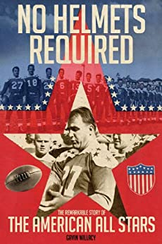 No Helmets Required: The Remarkable Story of the American All Stars by [Willacy, Gavin]