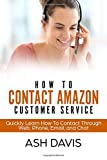 How to Contact Amazon Customer Service: Quickly Learn How to Contact Through Web, Phone, Email, and Chat (Easy and Quick Guide, Band 0)