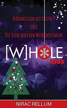 [W]HOLE-Kids: Außenmission auf Kaipas V: Die Suche nach dem Weihnachtsbaum von [Rellum, Nirac]