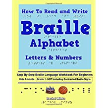 How To Read and Write Braille Alphabet Letters & Numbers - Grade 1: Step By Step PRINTED Braille Language Workbook For Beginners-Not Including Contracted Braille Signs