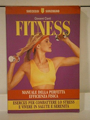 Fitness. Manuale della perfetta efficienza fisica (Successi Sonzogno) por Giovanni Cianti