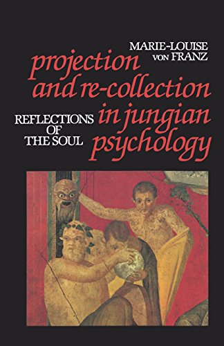 Projection and Re-Collection in Jungian Psychology: Reflections of the Soul (Reality of the Psyche Series)