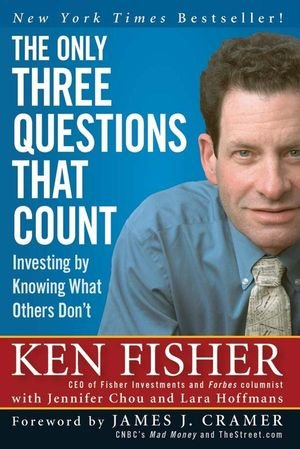 The Only Three Questions That Count: Investing by Knowing What Others Don't (Fisher Investments Press)