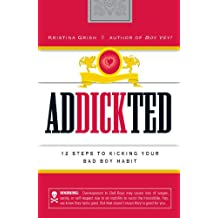 Addickted: 12 Steps to Kicking Your Bad Boy Habit