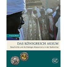 Das Königreich Aksum. Geschichte und Archäologie Abessiniens in der Spätantike. (Zaberns Bildbände der Archäologie) (Zaberns Bildbände zur Archäologie)