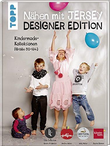 Nähen mit Jersey: Designer Edition.: Kindermode-Kollektionen (Größe 50-134) von Klimperklein, Cherry Picking, Jolijou und Lila-Lotta
