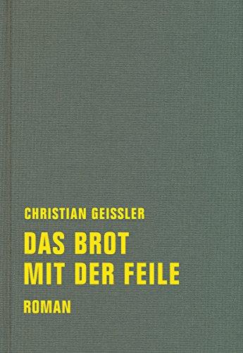Das Brot mit der Feile: Roman. Mit einem Nachwort von Ingo Meyer (Christian Geissler Werke 3)