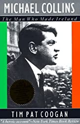 Michael Collins : The Man Who Made Ireland by Tim Pat Coogan (1996-04-02)