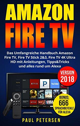 Amazon Fire TV: Das Umfangreiche Handbuch Amazon Fire TV, Fire TV Stick 2&3, Fire TV 4K Ultra HD mit Anleitungen, Tipps&Tricks und alles rund um Alexa (Version 2018) (Runde Fernbedienung)