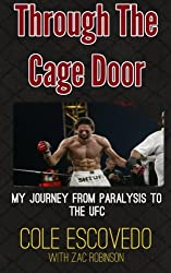 Through the Cage Door: My Journey from Paralysis to the UFC by Cole Escovedo (2014-08-11)