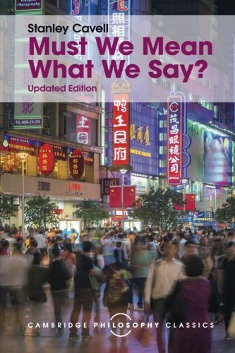 Must We Mean What We Say?: A Book of Essays (Cambridge Philosophy Classics) by Stanley Cavell (2015-10-06)