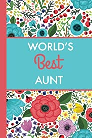 World's Best Aunt (6x9 Journal): Bright Flowers, Lightly Lined, 120 Pages, Perfect for Notes, Journaling, Mother's Day and Ch