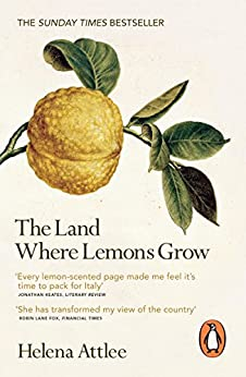 The Land Where Lemons Grow: The Story of Italy and its Citrus Fruit by [Attlee, Helena]