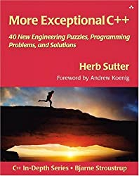 More Exceptional C++: 40 New Engineering Puzzles, Programming Problems, and Solutions: 40 More Engineering Puzzles, Programming Problems, and Solutions (AW C++ in Depth)